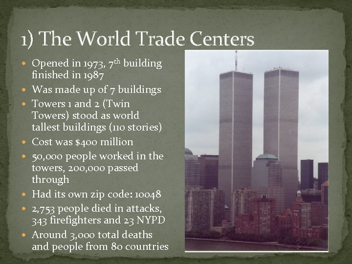 1) The World Trade Centers Opened in 1973, 7 th building finished in 1987