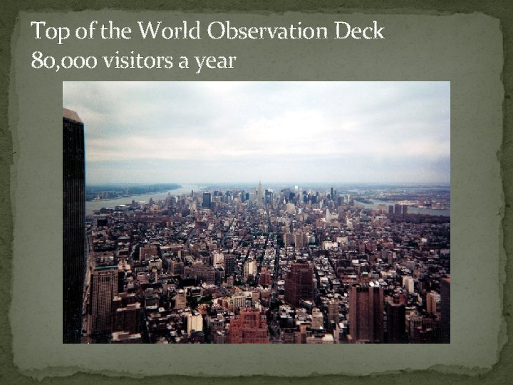Top of the World Observation Deck 80, 000 visitors a year