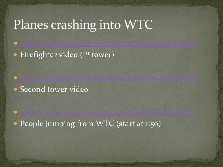 Planes crashing into WTC http: //www. youtube. com/watch? v=q. Nw 0 j. Oh. VJ