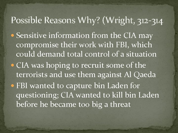 Possible Reasons Why? (Wright, 312 -314 Sensitive information from the CIA may compromise their