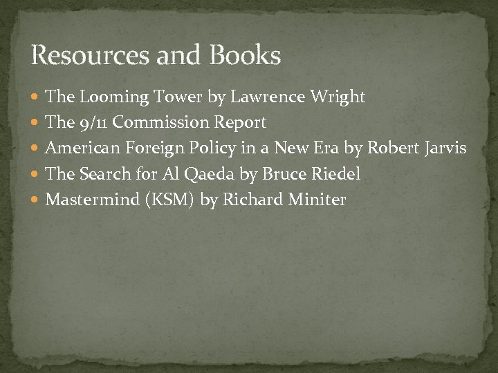 Resources and Books The Looming Tower by Lawrence Wright The 9/11 Commission Report American