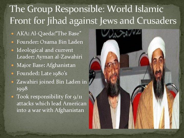 The Group Responsible: World Islamic Front for Jihad against Jews and Crusaders AKA: Al-Qaeda: