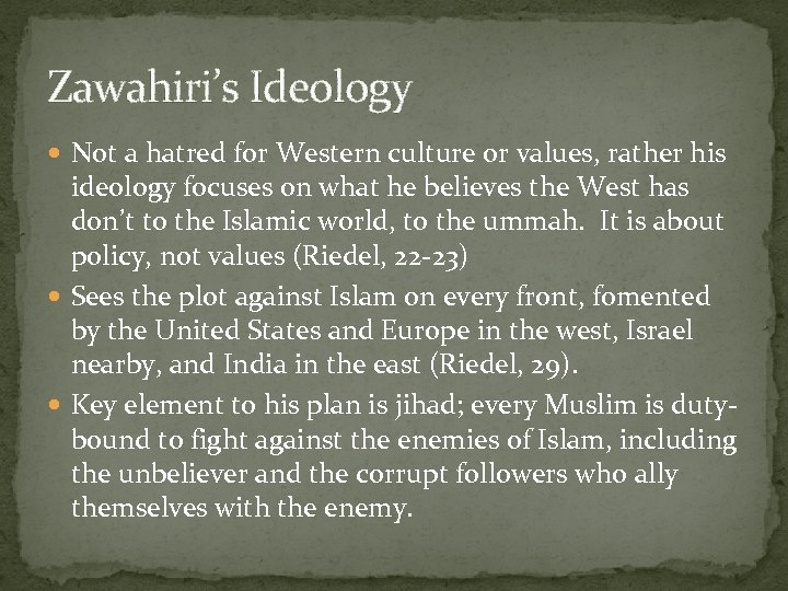 Zawahiri's Ideology Not a hatred for Western culture or values, rather his ideology focuses