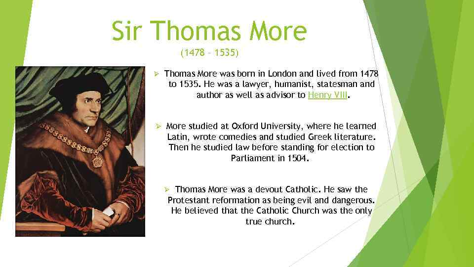 Sir Thomas More (1478 – 1535) Ø Thomas More was born in London and
