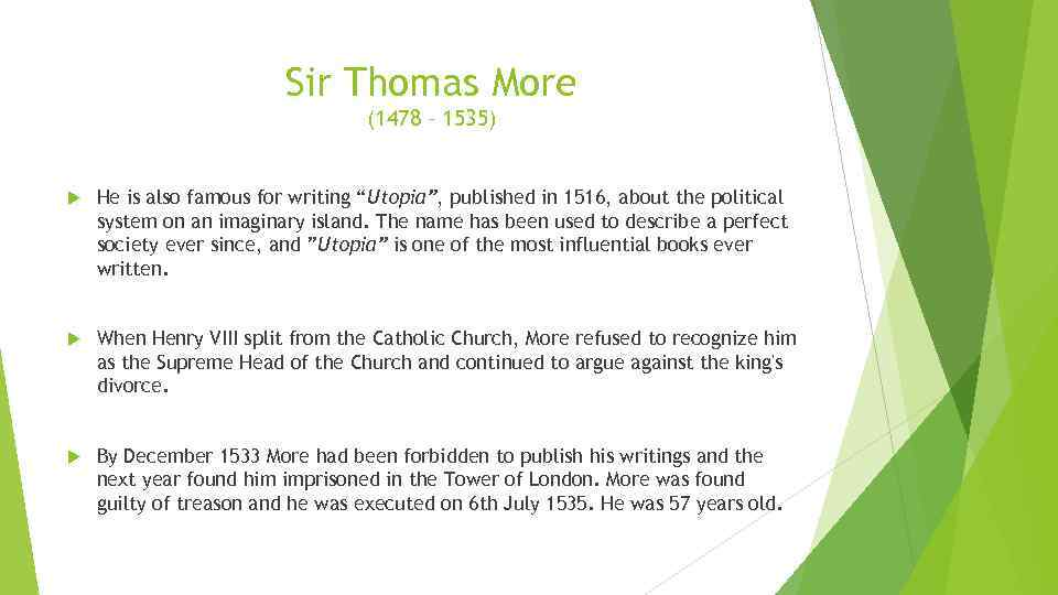 "Sir Thomas More (1478 – 1535) He is also famous for writing ""Utopia"", published"