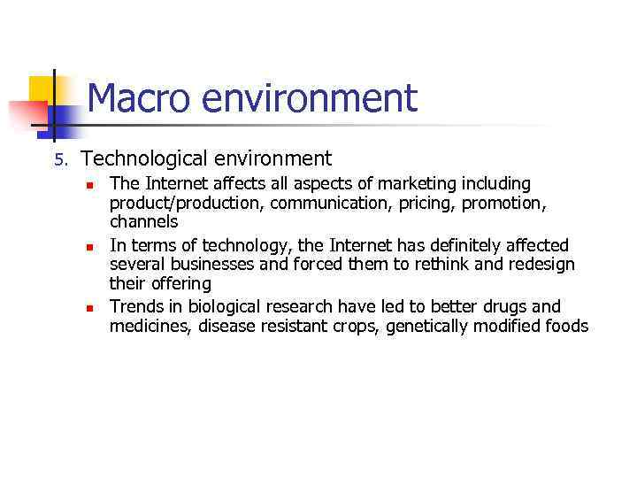 Macro environment 5. Technological environment n n n The Internet affects all aspects of