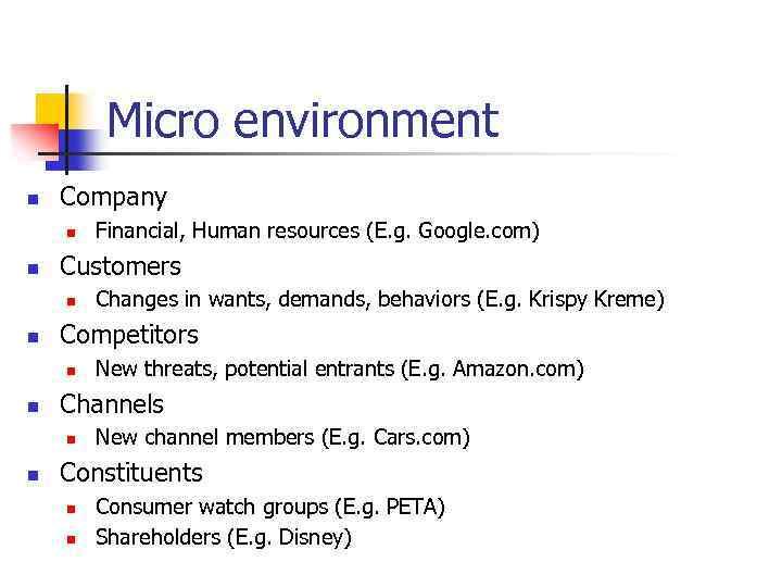 Micro environment n Company n n Customers n n New threats, potential entrants (E.