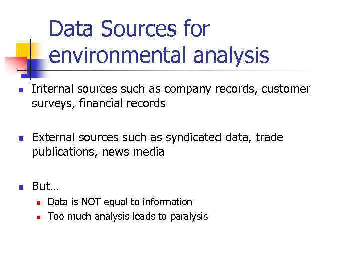 Data Sources for environmental analysis n n n Internal sources such as company records,