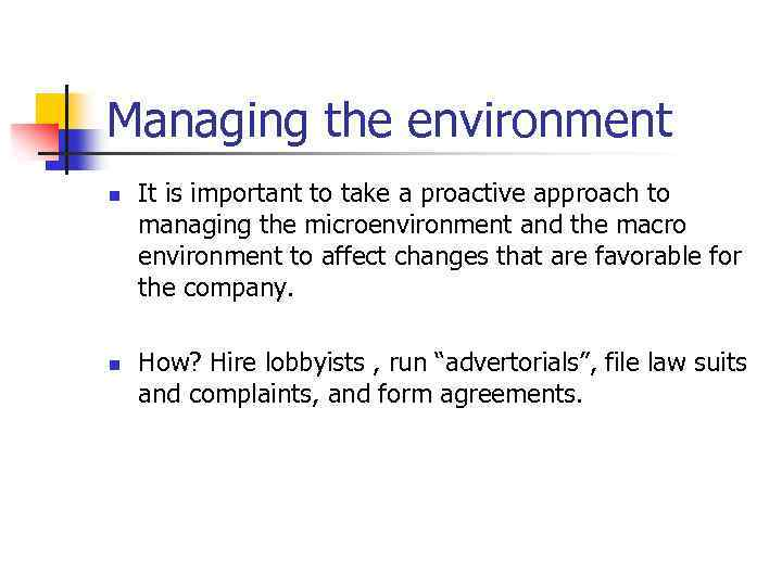 Managing the environment n n It is important to take a proactive approach to