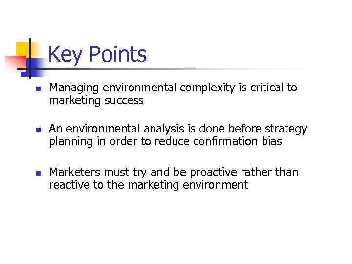 Key Points n n n Managing environmental complexity is critical to marketing success An