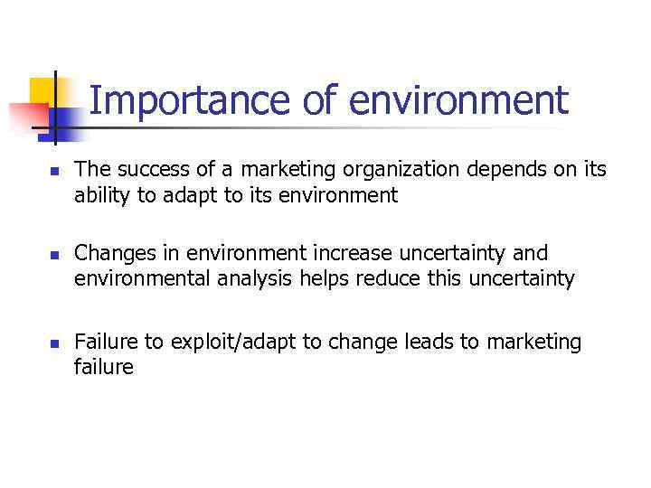 Importance of environment n n n The success of a marketing organization depends on