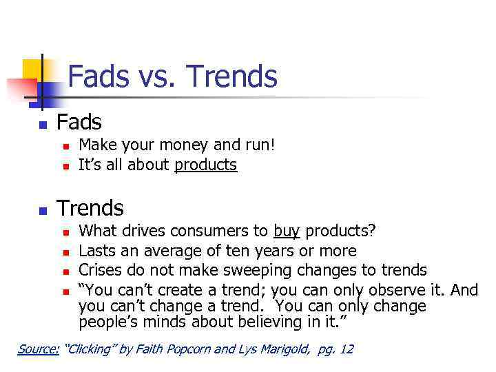 Fads vs. Trends n Fads n n n Make your money and run! It's