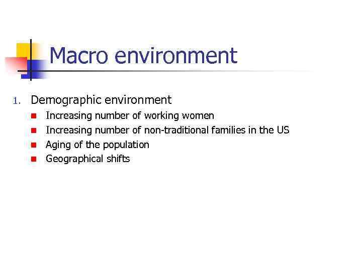 Macro environment 1. Demographic environment Increasing number of working women n Increasing number of