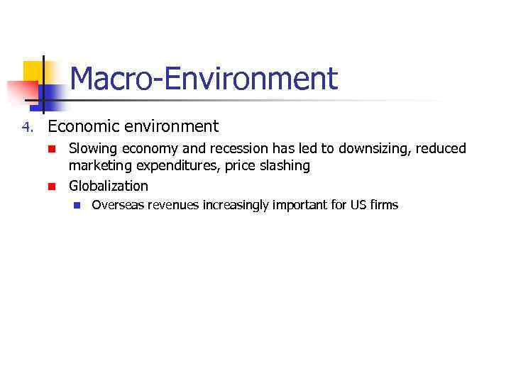 Macro-Environment 4. Economic environment Slowing economy and recession has led to downsizing, reduced marketing