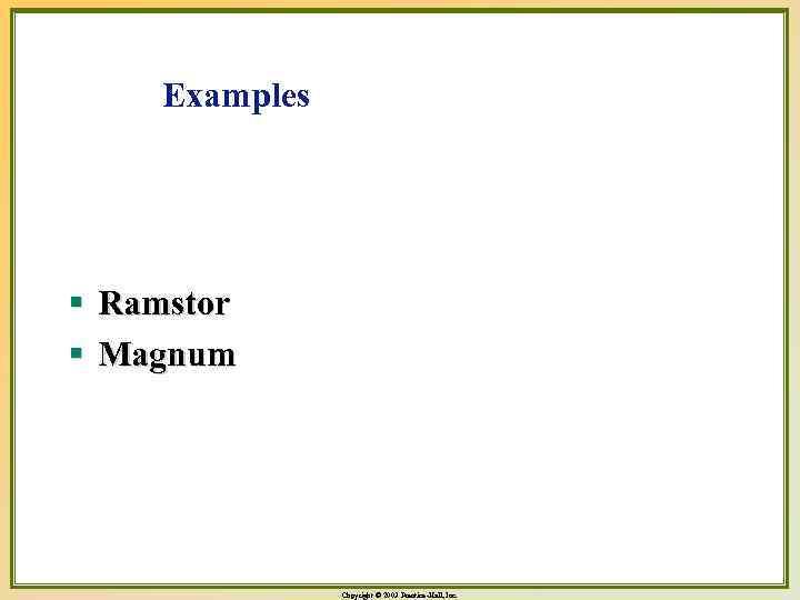 Examples § Ramstor § Magnum Copyright © 2003 Prentice-Hall, Inc.