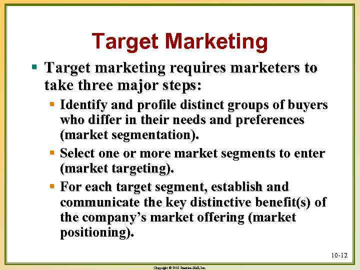 Target Marketing § Target marketing requires marketers to take three major steps: § Identify