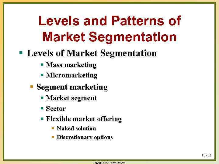 Levels and Patterns of Market Segmentation § Levels of Market Segmentation § Mass marketing