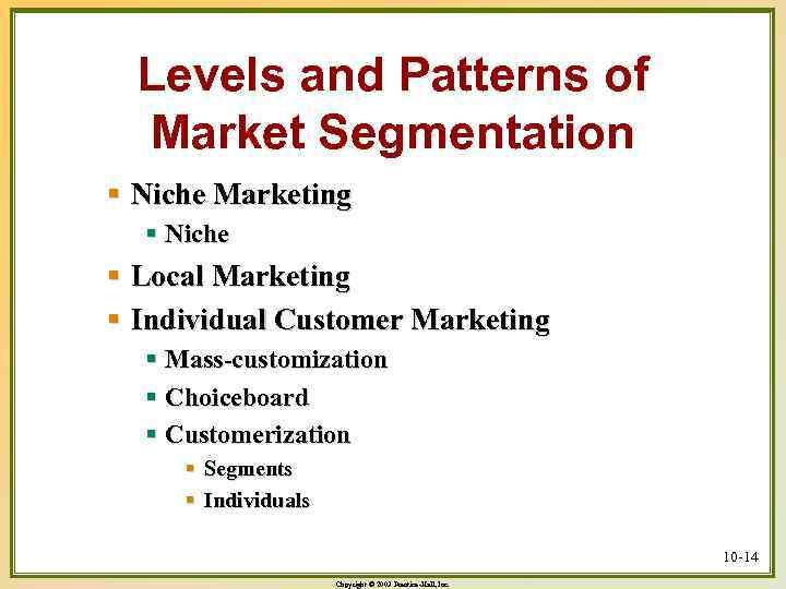 Levels and Patterns of Market Segmentation § Niche Marketing § Niche § Local Marketing