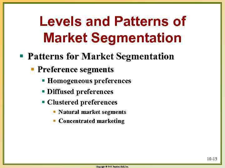 Levels and Patterns of Market Segmentation § Patterns for Market Segmentation § Preference segments