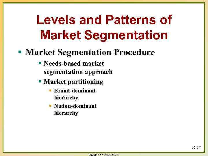 Levels and Patterns of Market Segmentation § Market Segmentation Procedure § Needs-based market segmentation