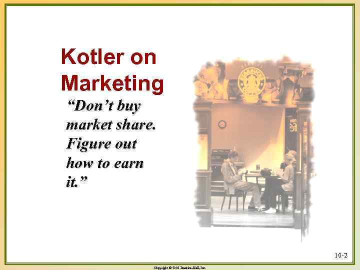 """Kotler on Marketing """"Don't buy market share. Figure out how to earn it. """""""