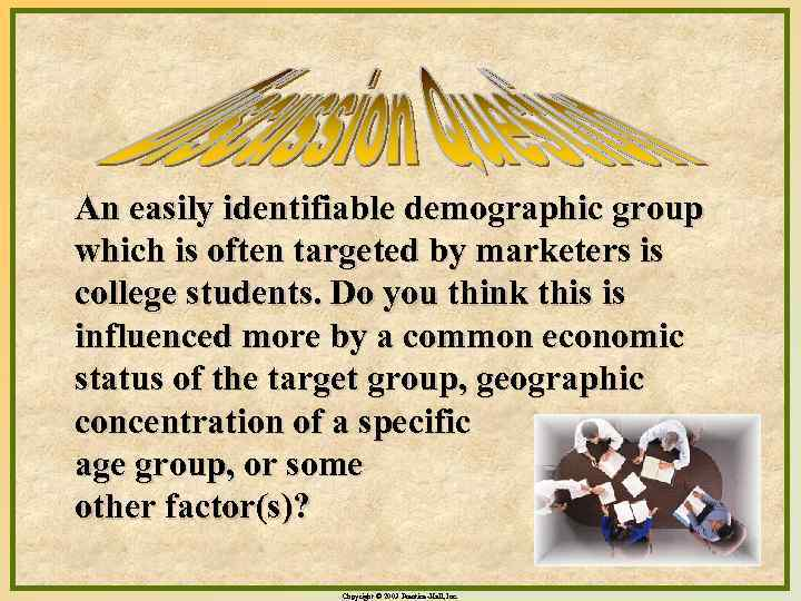 An easily identifiable demographic group which is often targeted by marketers is college students.