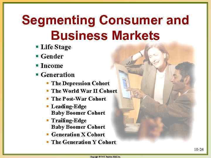 Segmenting Consumer and Business Markets § Life Stage § Gender § Income § Generation