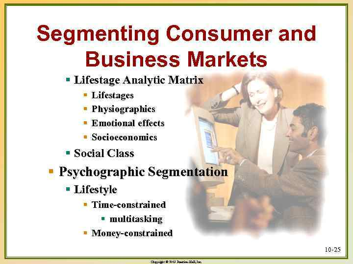 Segmenting Consumer and Business Markets § Lifestage Analytic Matrix § § Lifestages Physiographics Emotional