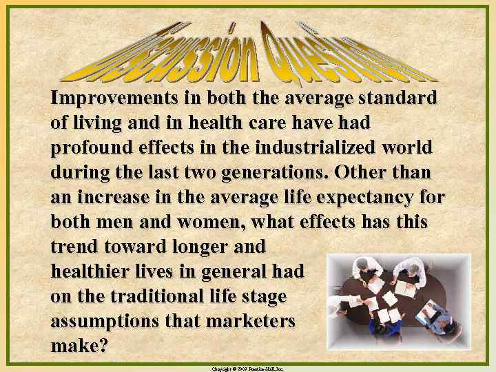 Improvements in both the average standard of living and in health care have had