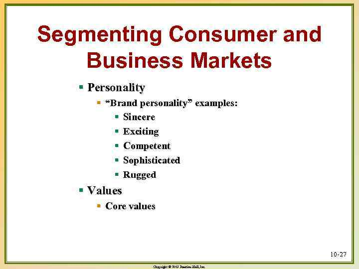 """Segmenting Consumer and Business Markets § Personality § """"Brand personality"""" examples: § Sincere §"""