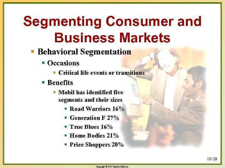 Segmenting Consumer and Business Markets § Behavioral Segmentation § Occasions § Critical life events