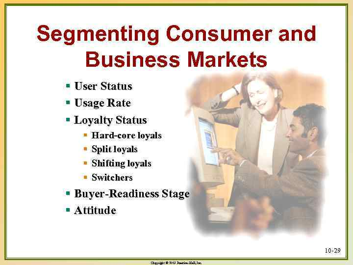Segmenting Consumer and Business Markets § User Status § Usage Rate § Loyalty Status