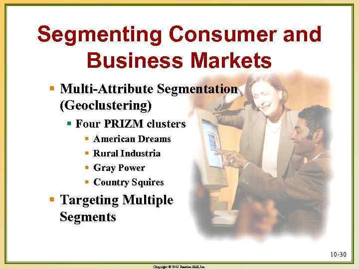 Segmenting Consumer and Business Markets § Multi-Attribute Segmentation (Geoclustering) § Four PRIZM clusters §