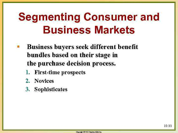 Segmenting Consumer and Business Markets § Business buyers seek different benefit bundles based on