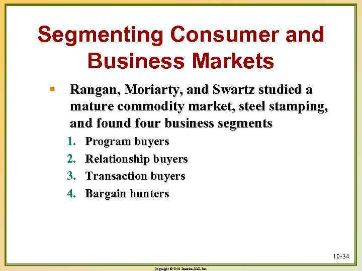 Segmenting Consumer and Business Markets § Rangan, Moriarty, and Swartz studied a mature commodity