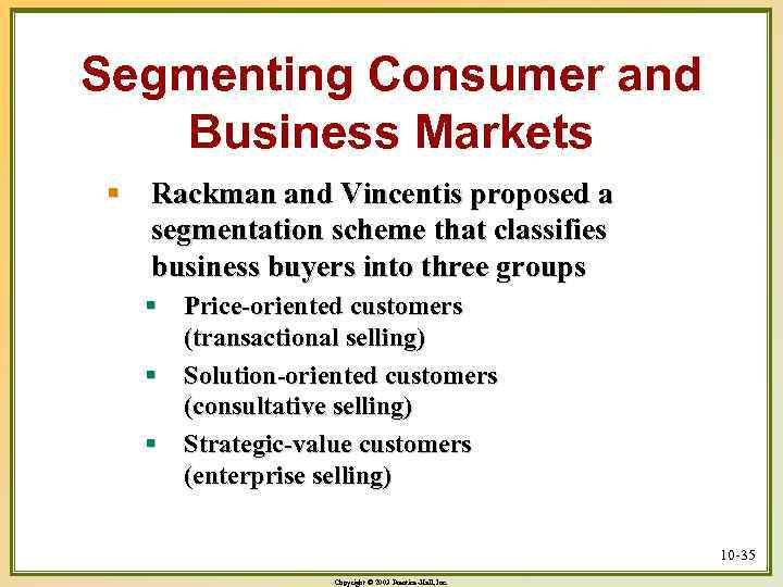 Segmenting Consumer and Business Markets § Rackman and Vincentis proposed a segmentation scheme that