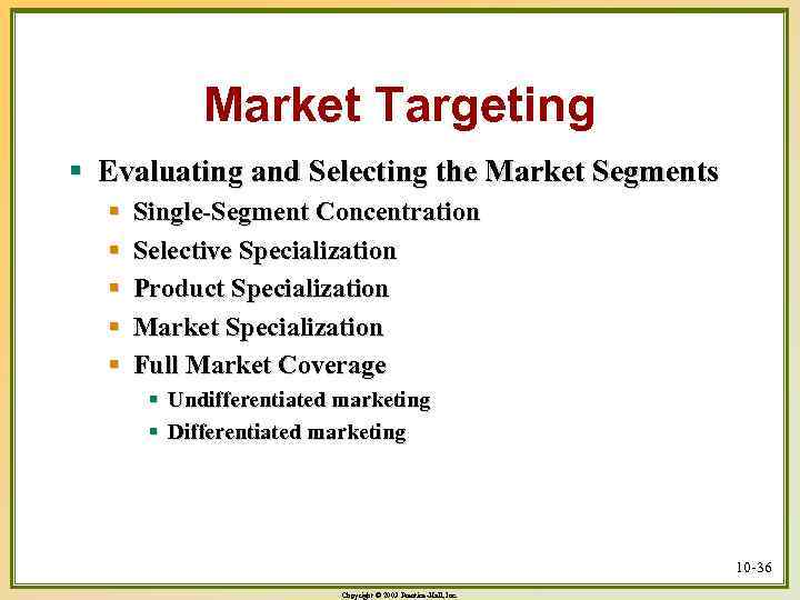 Market Targeting § Evaluating and Selecting the Market Segments § § § Single-Segment Concentration