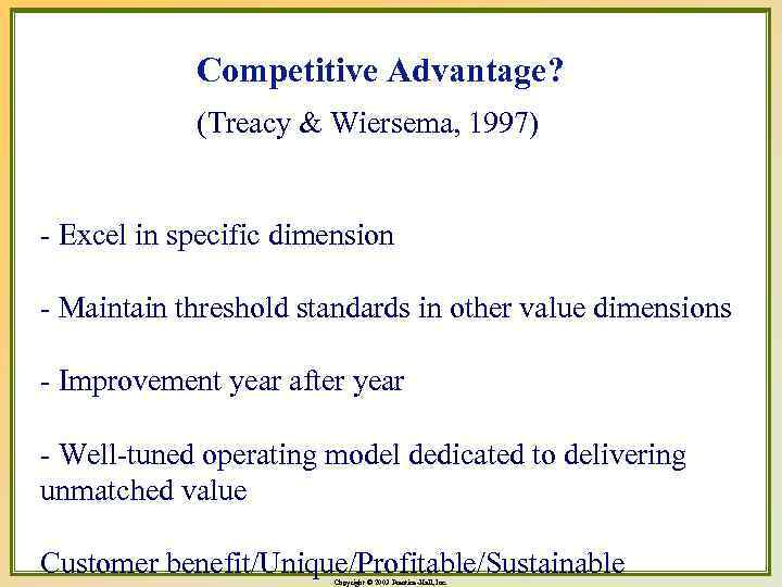Competitive Advantage? (Treacy & Wiersema, 1997) - Excel in specific dimension - Maintain threshold