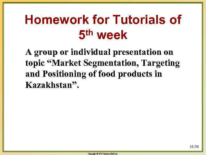 Homework for Tutorials of 5 th week A group or individual presentation on topic