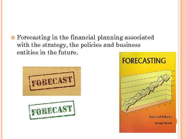 Forecasting in the financial planning associated with the strategy, the policies and business