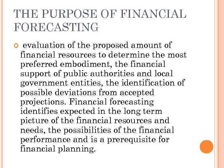 THE PURPOSE OF FINANCIAL FORECASTING evaluation of the proposed amount of financial resources to