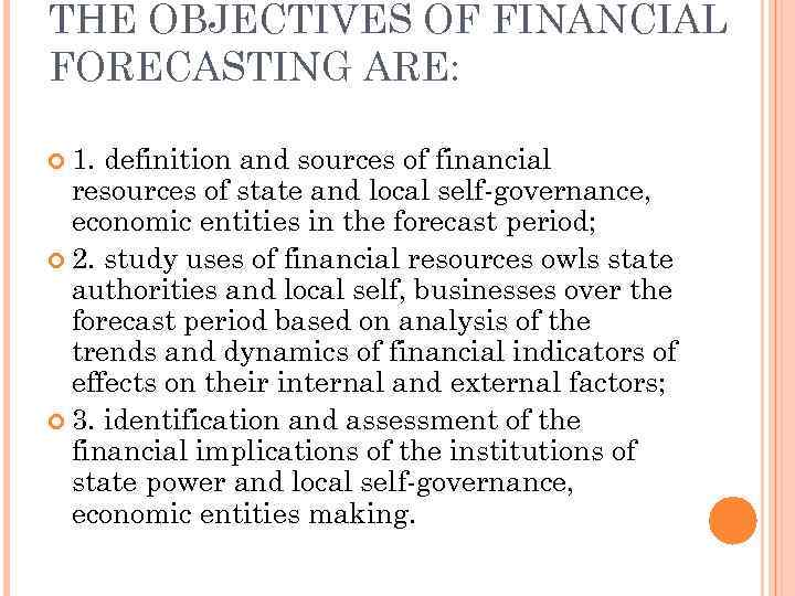 THE OBJECTIVES OF FINANCIAL FORECASTING ARE: 1. definition and sources of financial resources of
