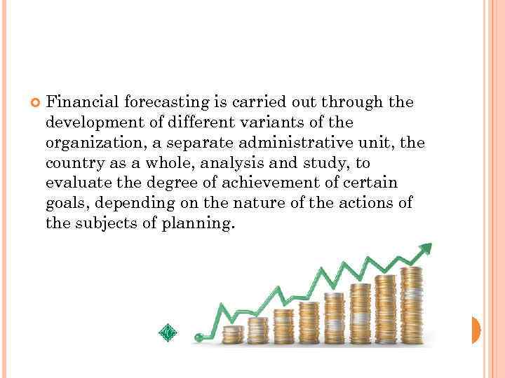 Financial forecasting is carried out through the development of different variants of the