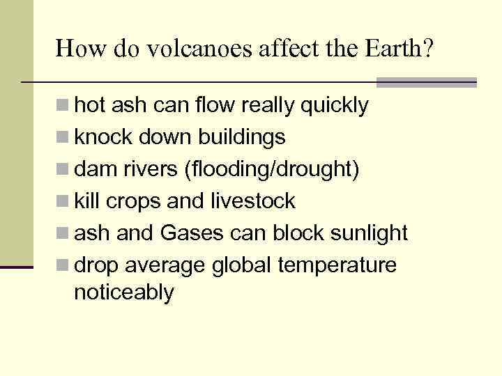 How do volcanoes affect the Earth? n hot ash can flow really quickly n