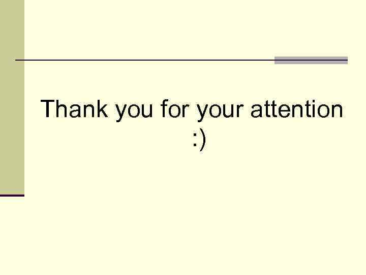 Thank you for your attention : )