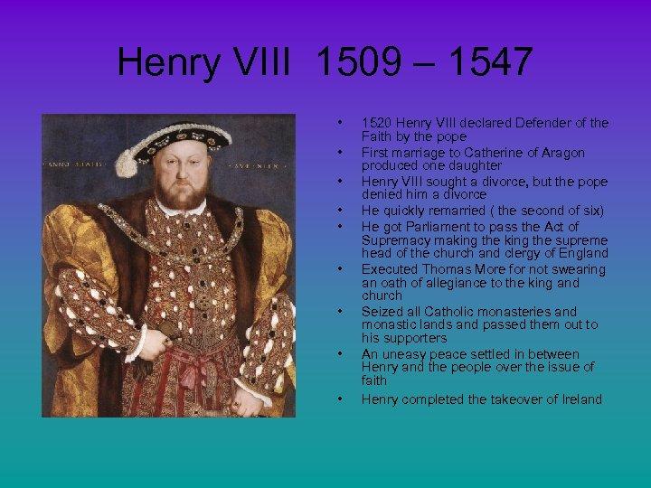 Henry VIII 1509 – 1547 • • • 1520 Henry VIII declared Defender of