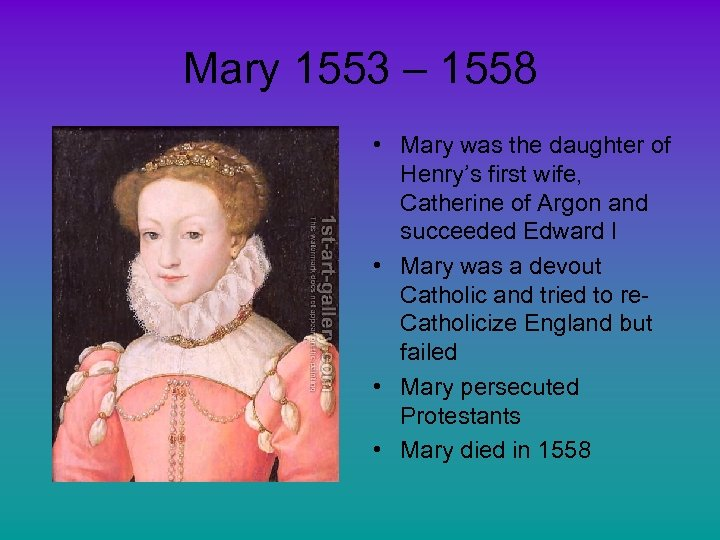 Mary 1553 – 1558 • Mary was the daughter of Henry's first wife, Catherine