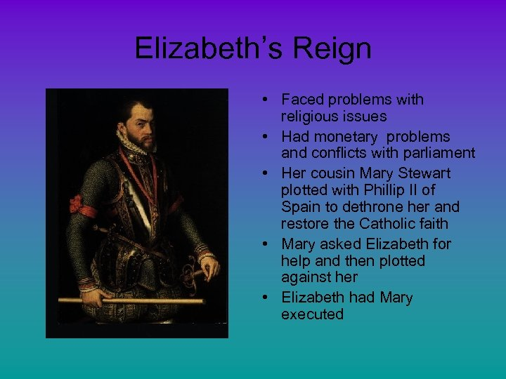 Elizabeth's Reign • Faced problems with religious issues • Had monetary problems and conflicts