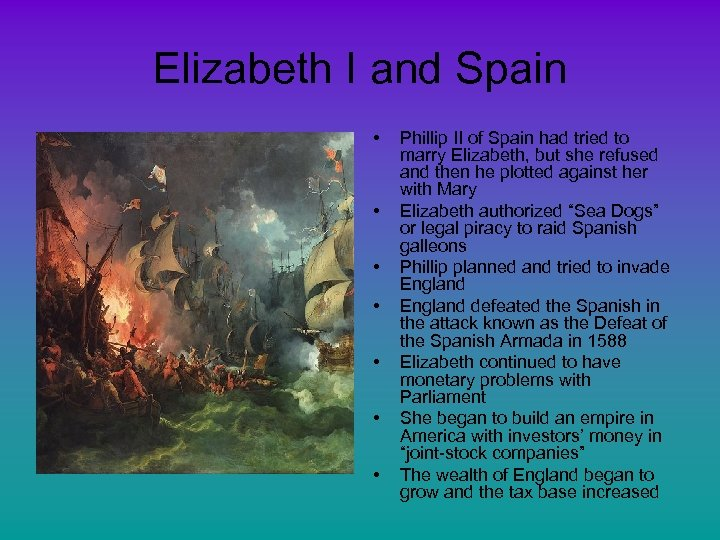 Elizabeth I and Spain • • Phillip II of Spain had tried to marry