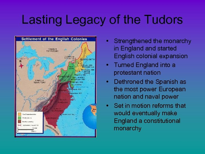 Lasting Legacy of the Tudors • Strengthened the monarchy in England started English colonial